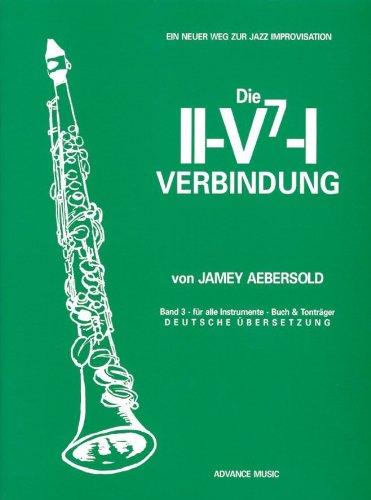 Die Volle Verbindung (Die II-V7-I Verbindung: Vol. 3. Melodie-Instrument. Lehrbuch mit CD. (Jamey Aebersold - Ein neuer Weg zur Jazz Improvisation))