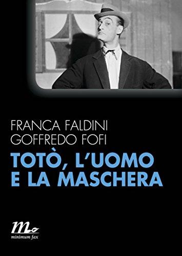 Totò, l'uomo e la maschera (Italian Edition)