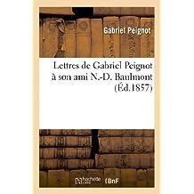 Lettres de Gabriel Peignot a Son Ami N.-D. Baulmont, ... Mises En Ordre Et Publiees (Ed.1857) (Histoire) by Peignot G. (2012-03-26)