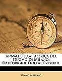 Annali Della Fabbrica del Duomo Di Milano: Dall'origine Fino Al Presente