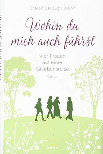 Wohin du mich auch führst (4): Vier Frauen auf einer Glaubensreise