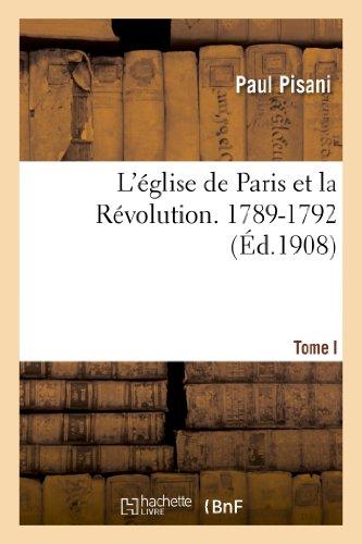 L'église de Paris et la Révolution. Tome I, 1789-1792 par Paul Pisani