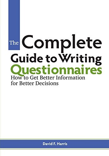 The Complete Guide to Writing Questionnaires: How to Get Better Information for Better Decisions: Written by David F. Harris, 2014 Edition, (First Edition) Publisher: I&M Press [Paperback]