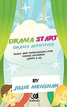 Drama Start: Drama activities, plays and monologues for young children (ages 3 to 8) (English Edition) de [Meighan, Julie]