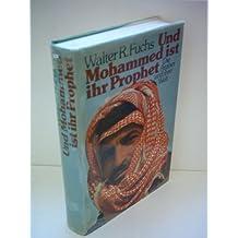 Und Mohammed ist ihr Prophet: Die Araber u. ihre Welt (German Edition)