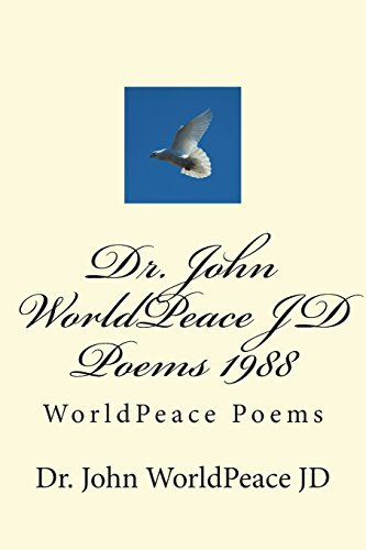 Dr. John WorldPeace JD  Poems 1988: WorldPeace Poems por Dr. John WorldPeace JD