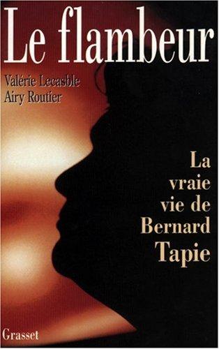 Le flambeur : La vraie vie de Bernard Tapie par Lecasble