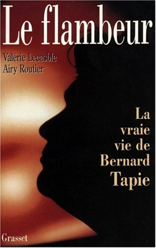 Le flambeur : La vraie vie de Bernard Tapie