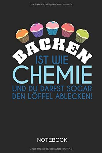 Backen Ist Wie Chemie Notebook: Ideal für alle Bäckerinnen und Bäcker, die backen und Kuchen und Torten lieben.