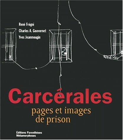 Carcérales : pages et images de prison par Yves Jeanmougin, René Frégni, Charles Gouvernet
