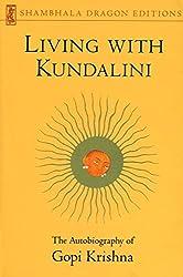 Living with Kundalini: Autobiography of Gopi Krishna (Shambhala Dragon Editions)