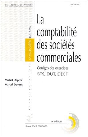 LA COMPTABILITE DES SOCIETES COMMERCIALES. Corrigés des exercices BTS, DUT, DECF, 9ème édition