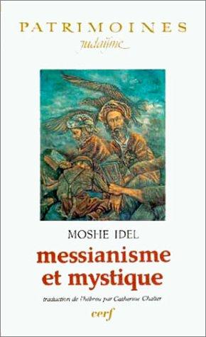 Messianisme et Mystique par Moshe Idel