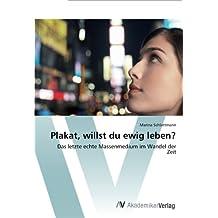 Plakat, willst du ewig leben?: Das letzte echte Massenmedium im Wandel der Zeit