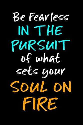Be Fearless In The Pursuit Of What Sets Your Soul On Fire: Blank Lined Journal To Write In Notebook V1
