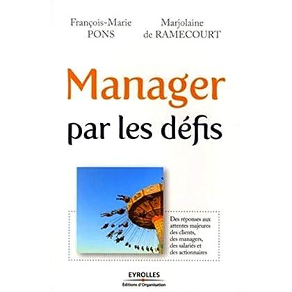 Manager par les défis: Des réponses aux attentes majeures des clients, des managers, des salariés et des actionnaires