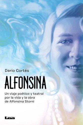 Alfonsina, Un viaje poético y teatral por la vida y la obra de Alfonsina Storni por Darío Cortés