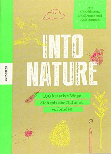 Into Nature: 100 kreative Wege dich mit der Natur zu verbinden. Eintragebuch / Notizbuch mit Checklisten, Challenges und Anleitungen um Natur bewusst zu erleben -