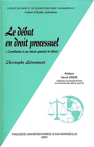 Le débat en droit processuel. Contribution à une théorie générale du débat