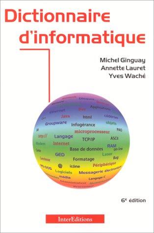 DICTIONNAIRE D'INFORMATIQUE. : 6ème édition entièrement refondue par Michel Ginguay