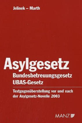 Asylgesetz 1997: IdF BGBl I 2003/101. Mit einer Textgegenüberstellung zur bisherigen Rechtslage und Materialien. Samt Bundesbetreuungsgesetz und Gesetz über den unabhängigen Bundesasylsenat