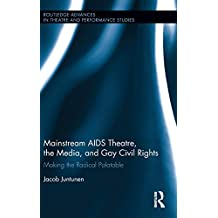 Mainstream AIDS Theatre, the Media, and Gay Civil Rights: Making the Radical Palatable (Routledge Advances in Theatre & Performance Studies)