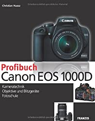 Profibuch Canon EOS 1000D: Kameratechnik, RAW-Konvertierung, Fotoschule