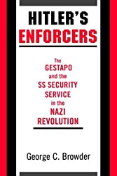 Hitler's Enforcers: The Gestapo & the SS Security Service in the Nazi Revolution: Gestapo and the SS Security Service in the Nazi Revolution