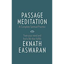 Passage Meditation - A Complete Spiritual Practice: Train Your Mind and Find a Life that Fulfills (Essential Easwaran Library) by Eknath Easwaran (2016-09-13)