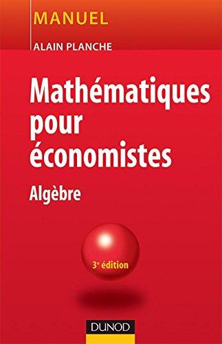 Mathématiques pour économistes - 3ème édition - Algèbre par Alain Planche