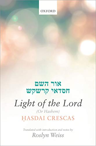 Crescas: Light of the Lord (Or Hashem): Translated with introduction and notes (English Edition)