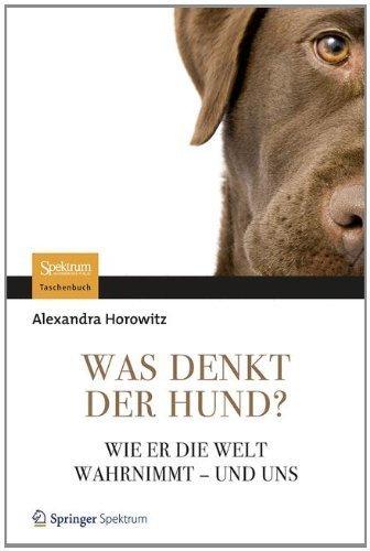 Was denkt der Hund?: Wie er die Welt wahrnimmt - und uns (German Edition) by Horowitz, Alexandra (2012) Paperback