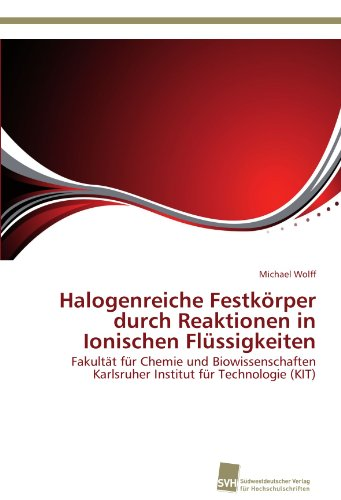 Halogenreiche Festkörper durch Reaktionen in Ionischen Flüssigkeiten: Fakultät für Chemie und Biowissenschaften Karlsruher Institut für Technologie (KIT)