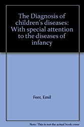 The Diagnosis of Children's Diseases: With Special Attention to the Diseases of Infancy