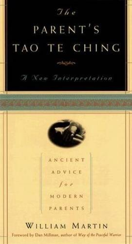 The Parent's Tao Te Ching: Ancient Advice for Modern Parents por William Martin