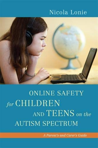 Online Safety for Children and Teens on the Autism Spectrum: A Parent's and Carer's Guide (Leben Security Internet)