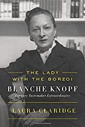The Lady with the Borzoi: Blanche Knopf, Literary Tastemaker Extraordinaire by Laura Claridge (2016-04-12)