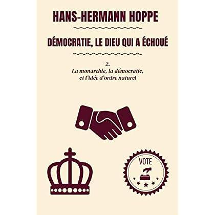 Démocratie, le dieu qui a échoué: 2. La monarchie, la démocratie, et l'idée d'ordre naturel