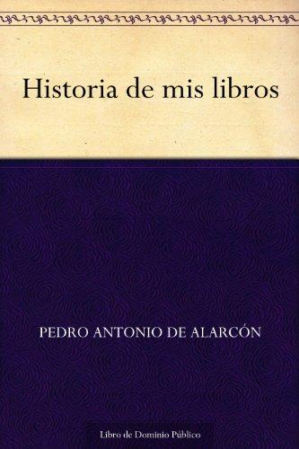 Historia de mis libros por Pedro Antonio de Alarcón