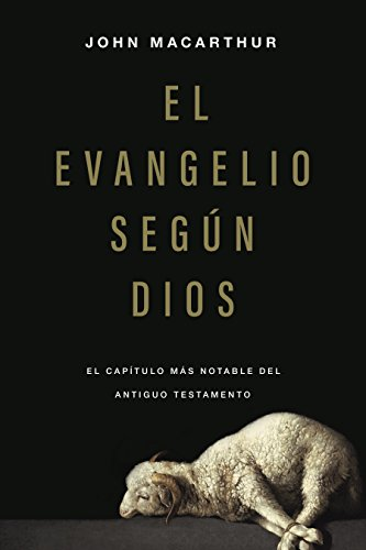 El evangelio según Dios / The Gospel according to God: El capítulo más notable del Antiguo Testamento / Rediscovering the Most Remarkable Chapter in the Old Testament