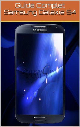 Guide Complet Samsung Galaxie S4