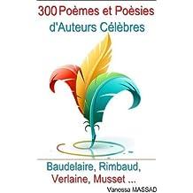 300 poèmes et poésies d'auteurs célèbres ( Verlaine, Rimbaud, Baudelaire, Musset, ...)