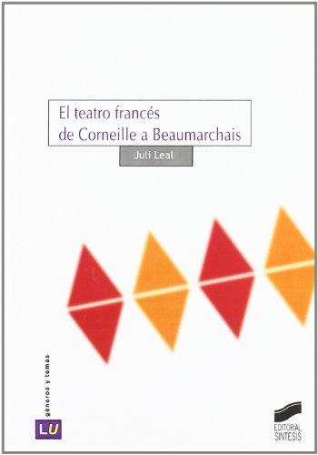 El teatro francés de Corneille a Beaumarchais (Historia de la literatura universal)