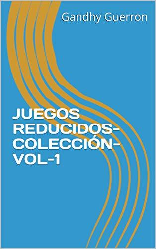 JUEGOS REDUCIDOS-COLECCIÓN-VOL-1 por Gandhy Guerron