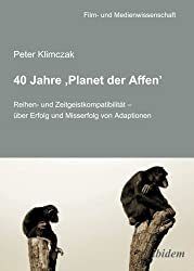 40 Jahre 'Planet der Affen': Reihen- und Zeitgeistkompatibilität - über Erfolg und Misserfolg von Adaptionen (Film- und Medienwissenschaft)