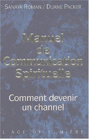 Manuel de communication spirituelle : Comment devenir un channel