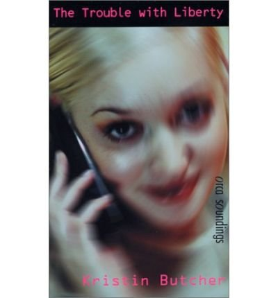 [( The Trouble with Liberty )] [by: Kristin Butcher] [Mar-2003]