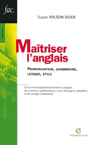 Maîtriser l'anglais: Prononciation, grammaire, lexique, style