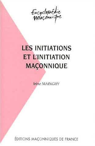 Les initiations et l'initiation maçonnique par Mainguy Irène