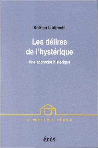 Les délires de l'hystérique, une approche historique par Katrien Libbrecht